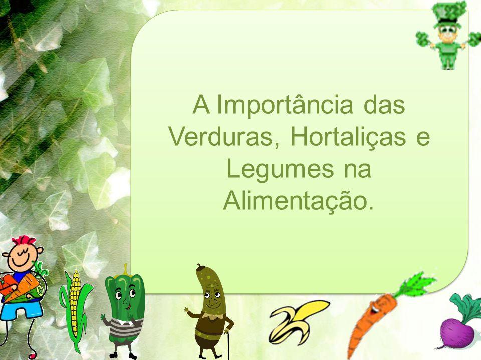 A Importância das Verduras, Hortaliças e Legumes na Alimentação.
