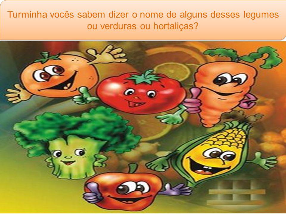 Turminha vocês sabem dizer o nome de alguns desses legumes ou verduras ou hortaliças?