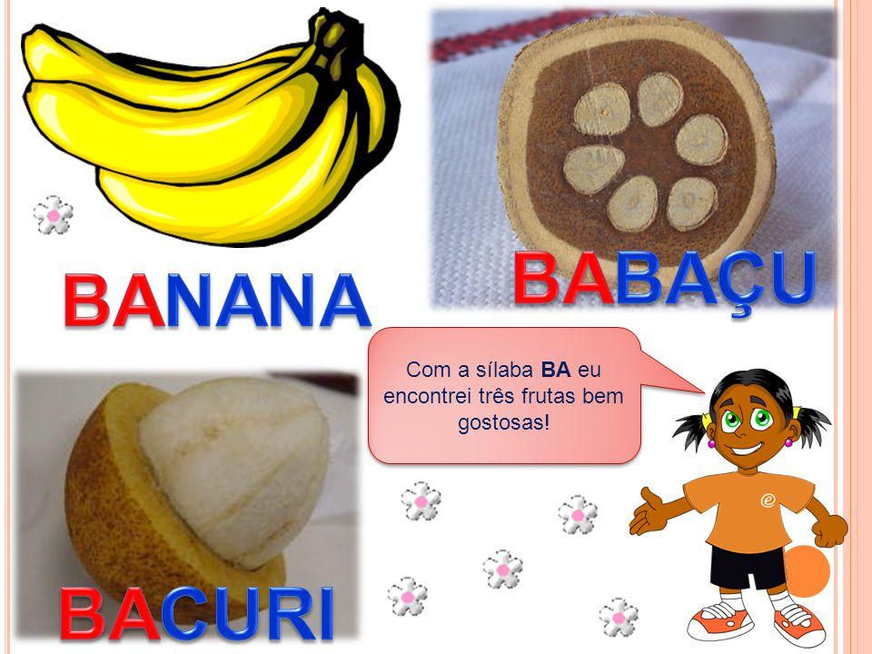 Com a sílaba BA eu encontrei três frutas bem gostosas!