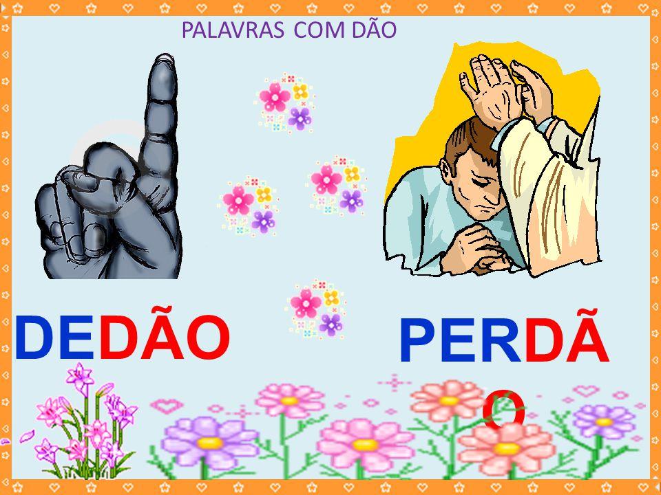 PALAVRAS COM DÃO DEDÃO PERDÃ O