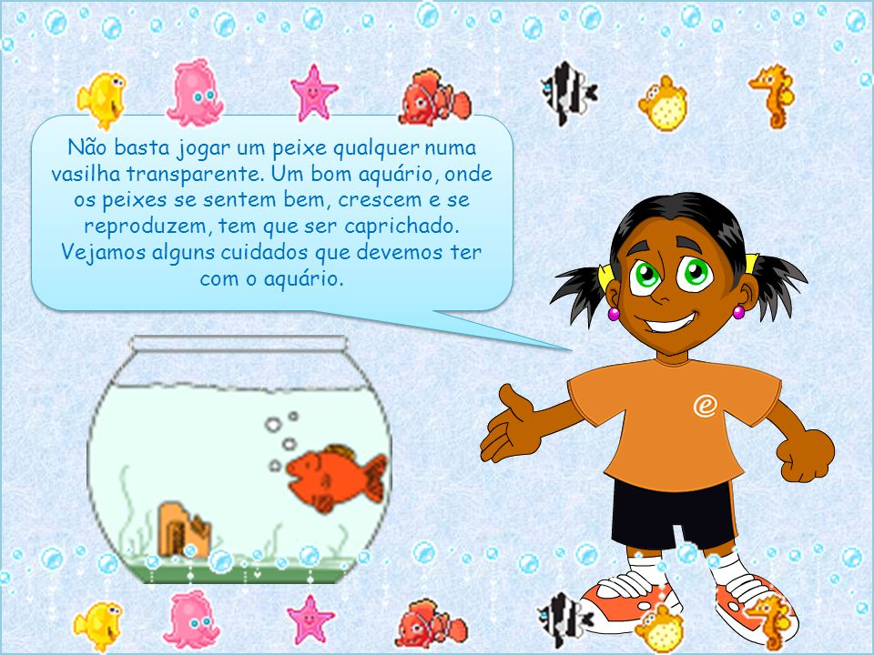 Não basta jogar um peixe qualquer numa vasilha transparente. Um bom aquário, onde os peixes se sentem bem, crescem e se reproduzem, tem que ser capric