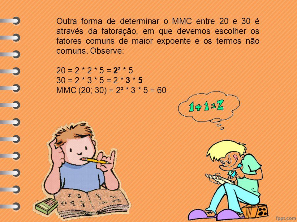 Outra forma de determinar o MMC entre 20 e 30 é através da fatoração, em que devemos escolher os fatores comuns de maior expoente e os termos não comu