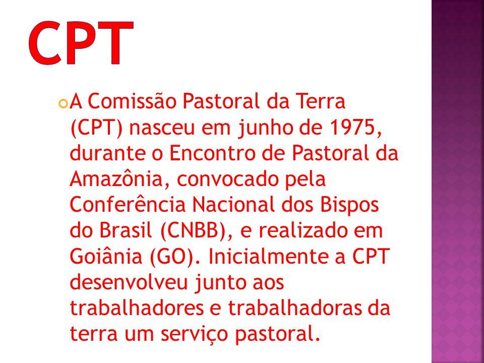 A Comissão Pastoral da Terra (CPT) nasceu em junho de 1975, durante o Encontro de Pastoral da Amazônia, convocado pela Conferência Nacional dos Bispos