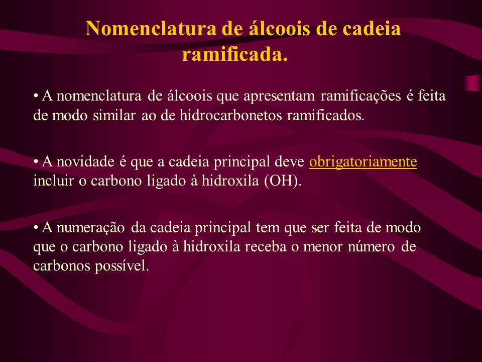 Nomenclatura de álcoois de cadeia ramificada. A nomenclatura de álcoois que apresentam ramificações é feita de modo similar ao de hidrocarbonetos rami