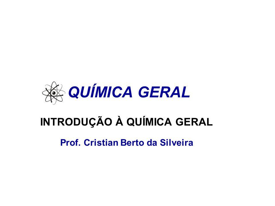 Prof. Cristian Berto da Silveira INTRODUÇÃO À QUÍMICA GERAL QUÍMICA GERAL