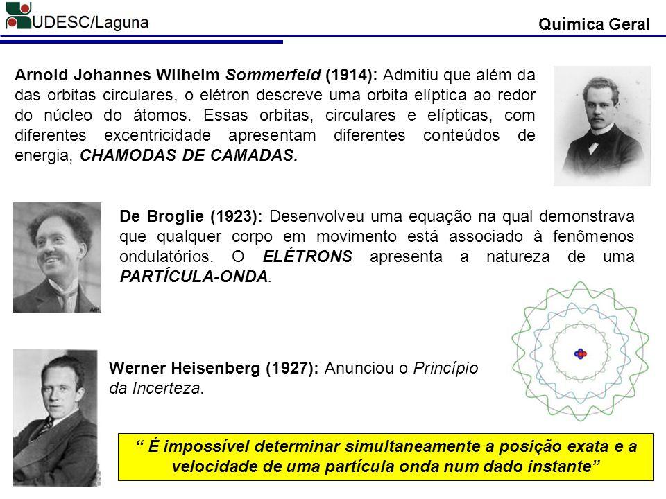 Química Geral Arnold Johannes Wilhelm Sommerfeld (1914): Admitiu que além da das orbitas circulares, o elétron descreve uma orbita elíptica ao redor d