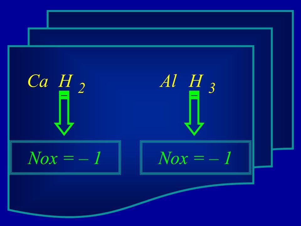 Ca H Nox = – 1 2 Al H Nox = – 1 3