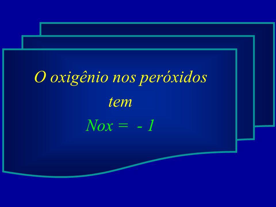 O oxigênio nos peróxidos tem Nox = - 1
