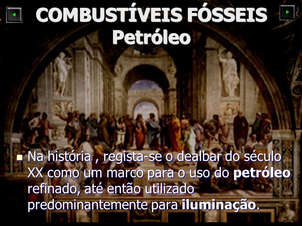 COMBUSTÍVEIS FÓSSEIS Petróleo Na história, regista-se o dealbar do século XX como um marco para o uso do petróleo refinado, até então utilizado predominantemente para iluminação.