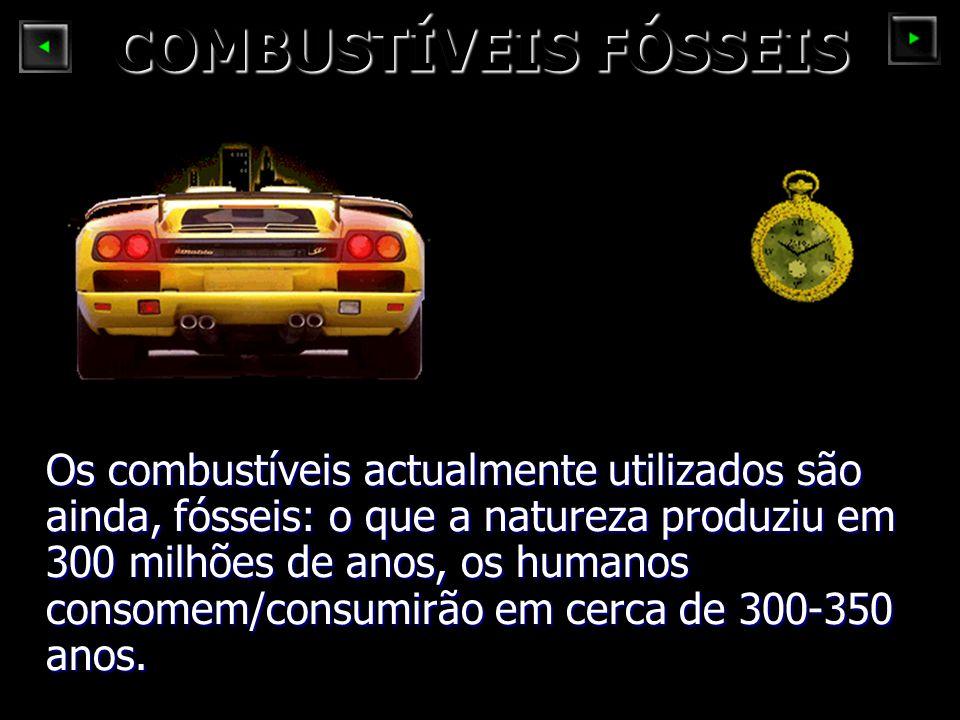 COMBUSTÍVEIS FÓSSEIS Os combustíveis actualmente utilizados são ainda, fósseis: o que a natureza produziu em 300 milhões de anos, os humanos consomem/