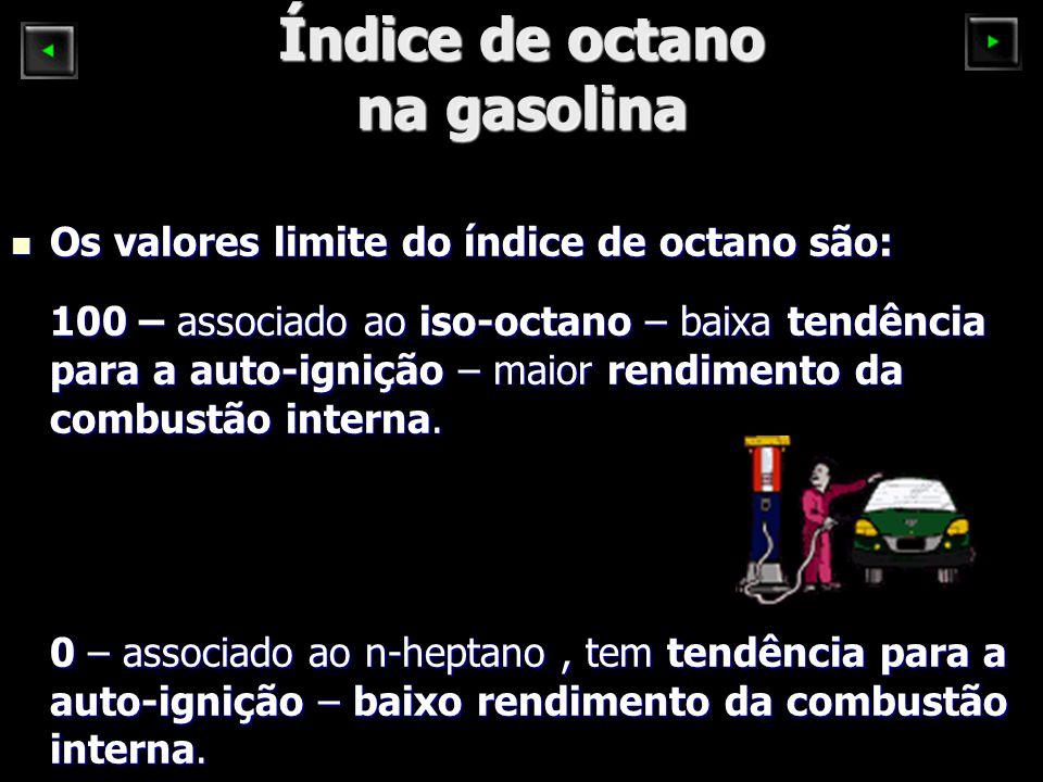 Índice de octano na gasolina Os valores limite do índice de octano são: Os valores limite do índice de octano são: 100 – associado ao iso-octano – baixa tendência para a auto-ignição – maior rendimento da combustão interna.