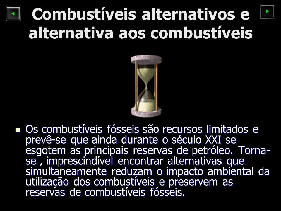 Combustíveis alternativos e alternativa aos combustíveis Os combustíveis fósseis são recursos limitados e prevê-se que ainda durante o século XXI se e