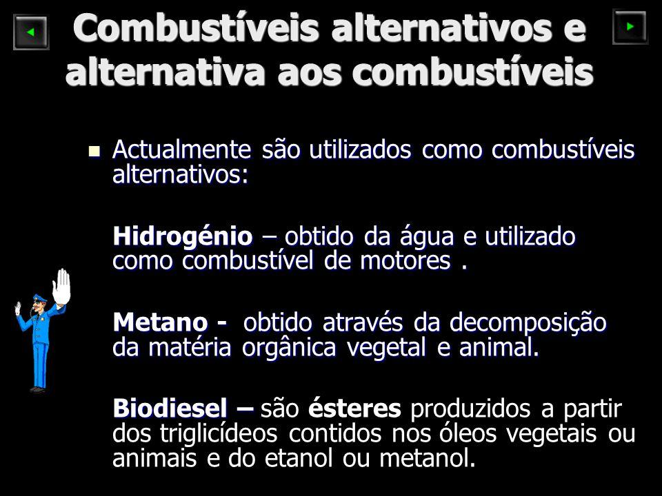 Combustíveis alternativos e alternativa aos combustíveis Actualmente são utilizados como combustíveis alternativos: Actualmente são utilizados como co