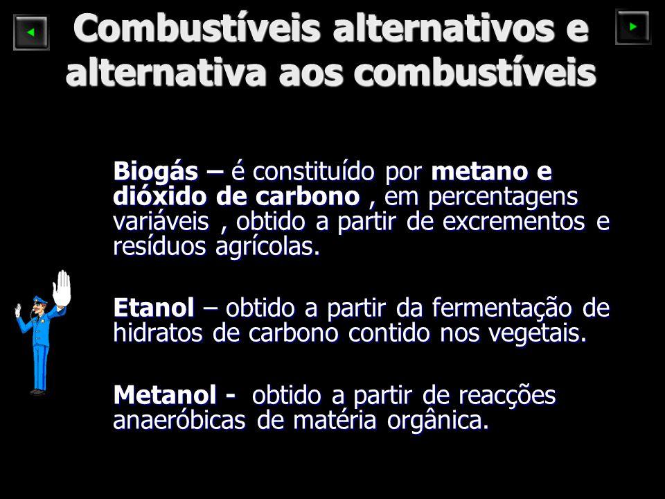 Combustíveis alternativos e alternativa aos combustíveis Biogás – é constituído por metano e dióxido de carbono, em percentagens variáveis, obtido a partir de excrementos e resíduos agrícolas.