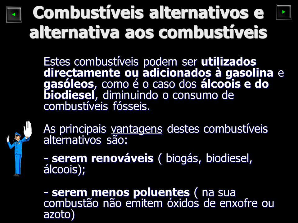 Combustíveis alternativos e alternativa aos combustíveis Estes combustíveis podem ser utilizados directamente ou adicionados à gasolina e gasóleos, como é o caso dos álcoois e do biodiesel, diminuindo o consumo de combustíveis fósseis.
