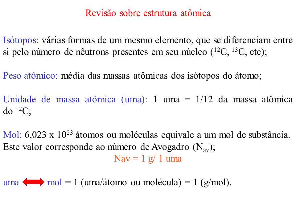 Isótopos: várias formas de um mesmo elemento, que se diferenciam entre si pelo número de nêutrons presentes em seu núcleo ( 12 C, 13 C, etc); Peso atô
