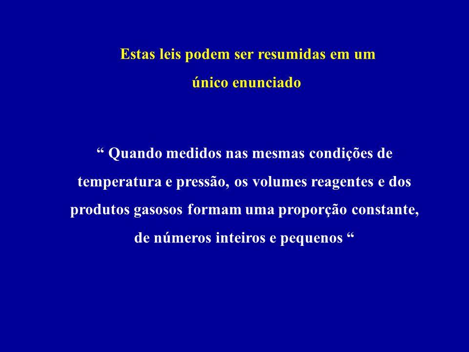 Quando medidos nas mesmas condições de temperatura e pressão, os volumes reagentes e dos produtos gasosos formam uma proporção constante, de números i
