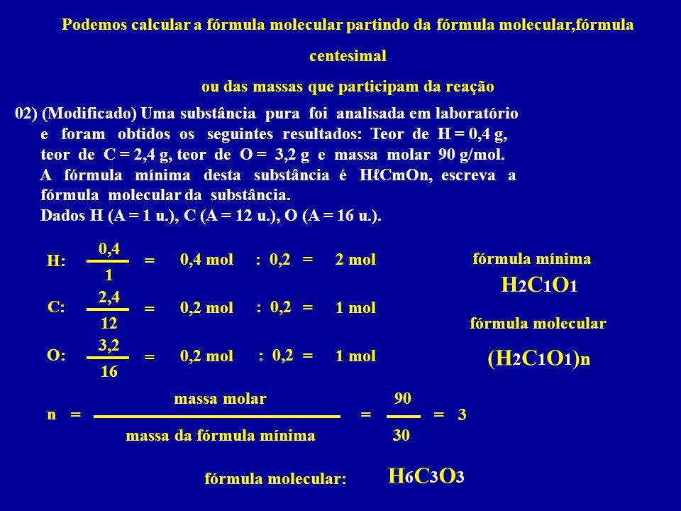 Podemos calcular a fórmula molecular partindo da fórmula molecular,fórmula centesimal ou das massas que participam da reação 02) (Modificado) Uma subs