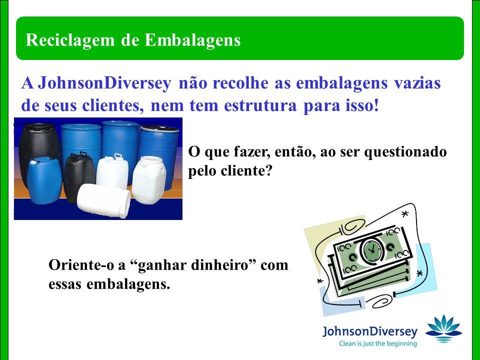 Reciclagem de Embalagens O que fazer, então, ao ser questionado pelo cliente? A JohnsonDiversey não recolhe as embalagens vazias de seus clientes, nem