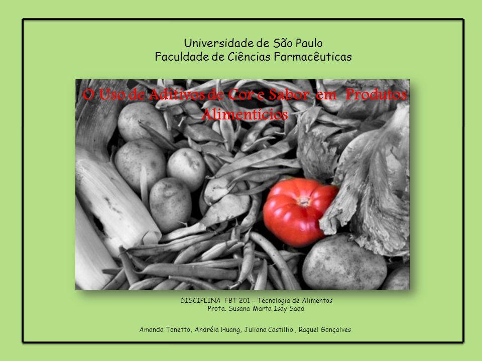 Universidade de São Paulo Faculdade de Ciências Farmacêuticas O Uso de Aditivos de Cor e Sabor em Produtos Alimentícios Amanda Tonetto, Andréia Huang,