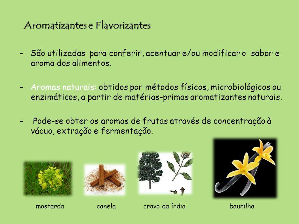 Aromatizantes e Flavorizantes - São utilizadas para conferir, acentuar e/ou modificar o sabor e aroma dos alimentos. - Aromas naturais: obtidos por mé