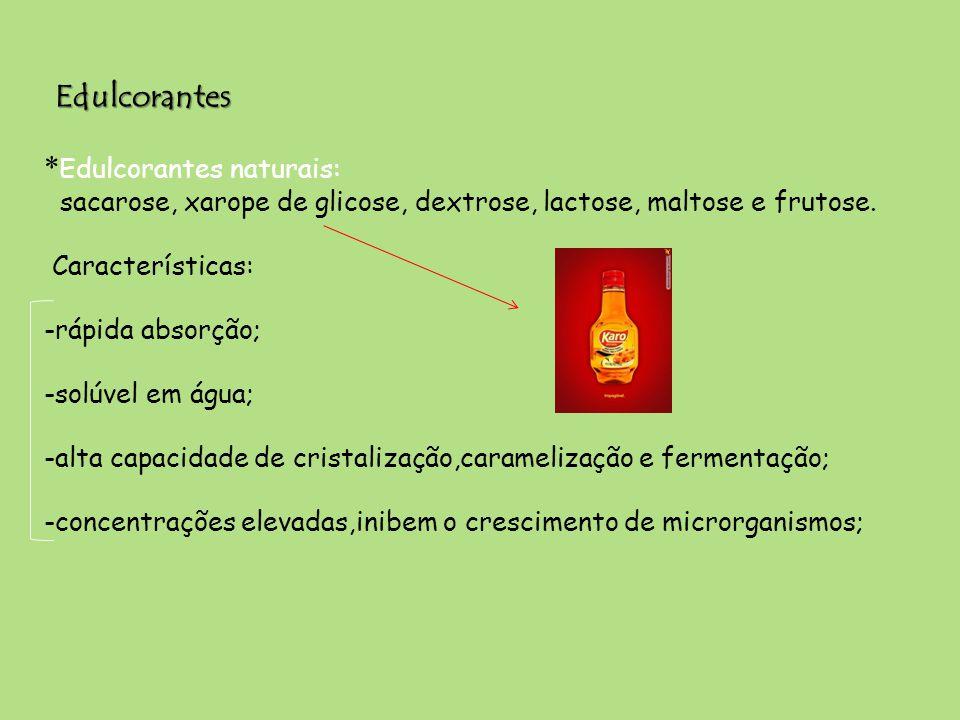 Edulcorantes * Edulcorantes naturais: sacarose, xarope de glicose, dextrose, lactose, maltose e frutose. Características: -rápida absorção; -solúvel e