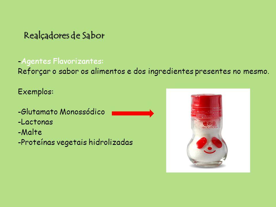 Realçadores de Sabor -Agentes Flavorizantes: Reforçar o sabor os alimentos e dos ingredientes presentes no mesmo. Exemplos: -Glutamato Monossódico -La