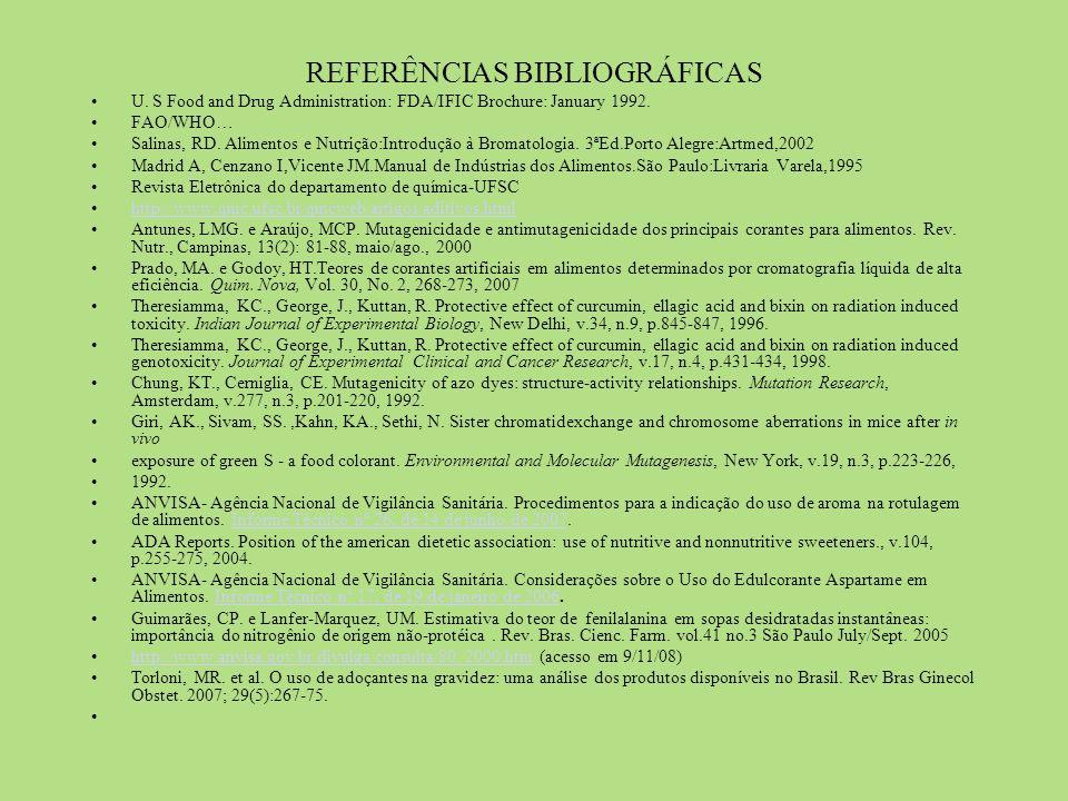 REFERÊNCIAS BIBLIOGRÁFICAS U. S Food and Drug Administration: FDA/IFIC Brochure: January 1992. FAO/WHO… Salinas, RD. Alimentos e Nutrição:Introdução à