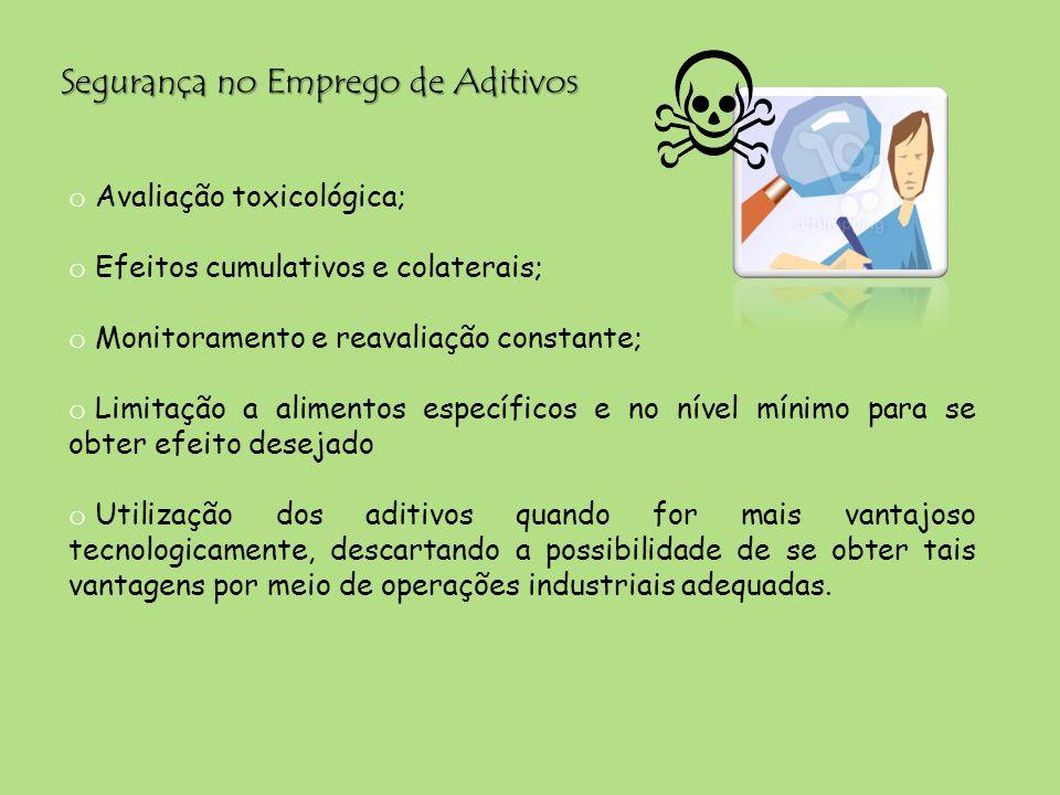 Segurança no Emprego de Aditivos o Avaliação toxicológica; o Efeitos cumulativos e colaterais; o Monitoramento e reavaliação constante; o Limitação a