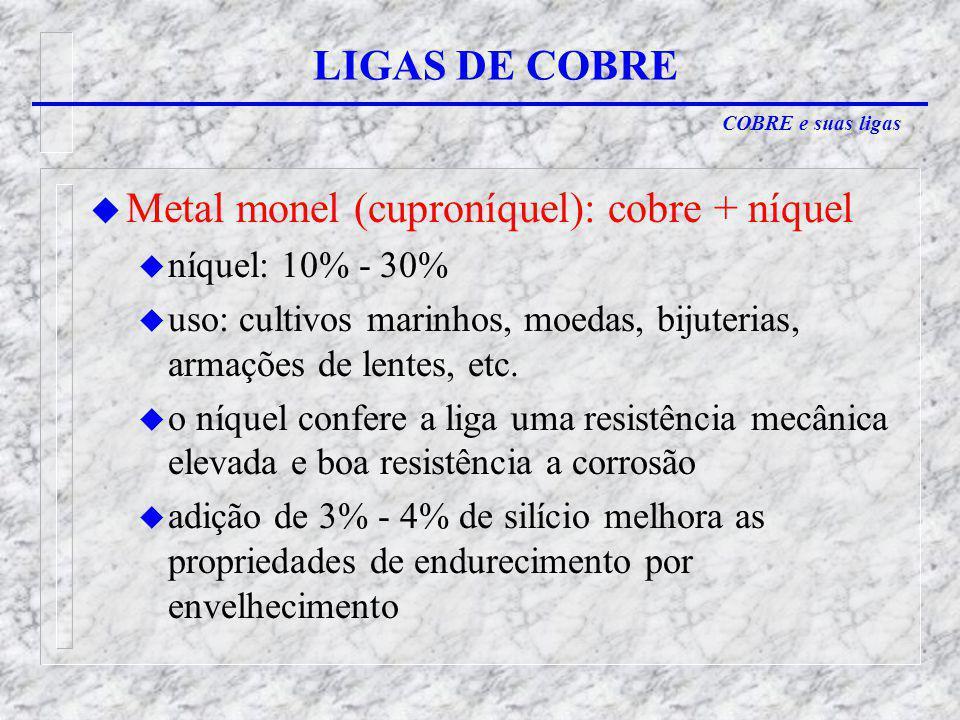 COBRE e suas ligas LIGAS DE COBRE u Metal monel (cuproníquel): cobre + níquel u níquel: 10% - 30% u uso: cultivos marinhos, moedas, bijuterias, armações de lentes, etc.