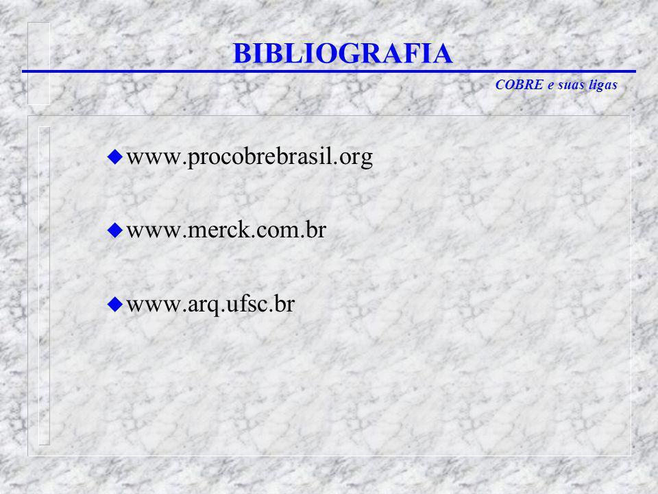 COBRE e suas ligas u www.procobrebrasil.org u www.merck.com.br u www.arq.ufsc.br BIBLIOGRAFIA
