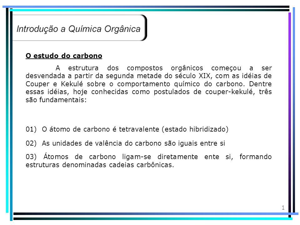 1 O estudo do carbono A estrutura dos compostos orgânicos começou a ser desvendada a partir da segunda metade do século XIX, com as idéias de Couper e Kekulé sobre o comportamento químico do carbono.