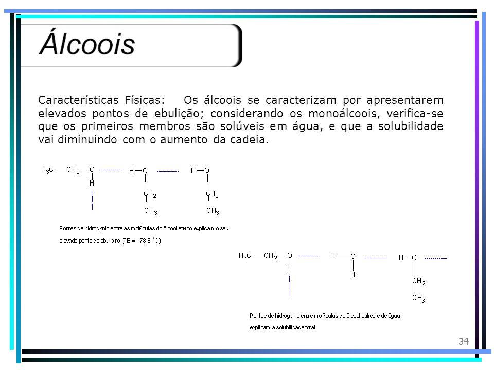 33 Classificação dos álcoois:Os álcoois tem uma classificação quanto ao número de hidroxilas. Monoálcool ou monol: Apresenta uma oxidrila na molécula