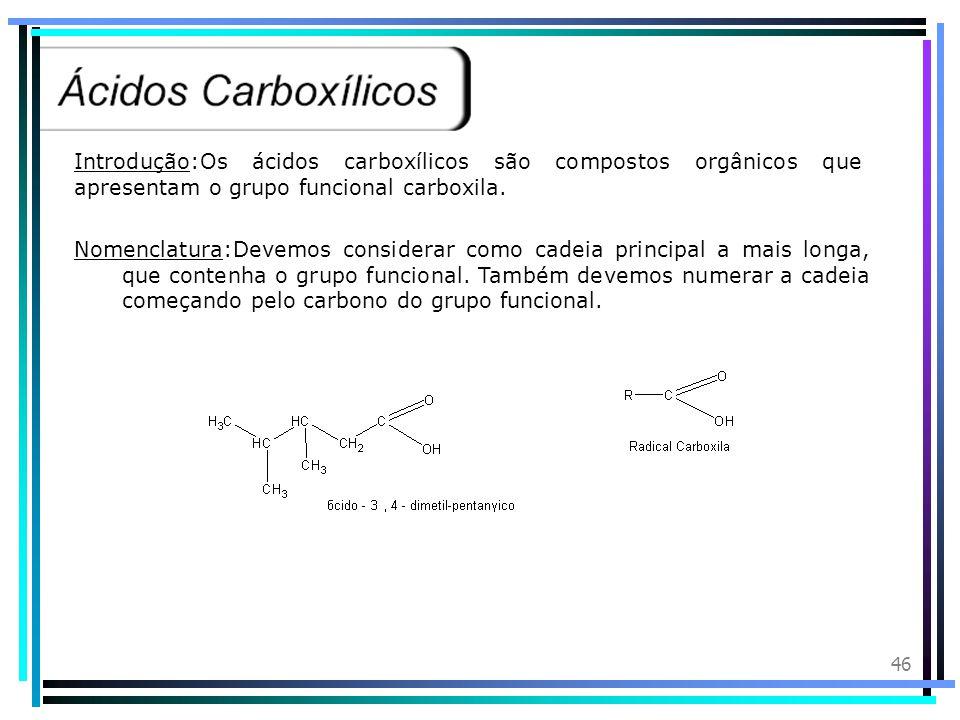 45 Introdução:Cetonas são compostos orgânicos que apresentam o grupo funcional carbonila entre carbonos. Nomenclatura:Devemos considerar como cadeia p