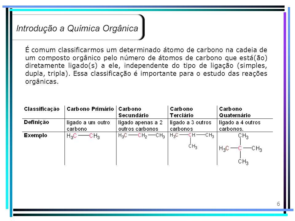 6 É comum classificarmos um determinado átomo de carbono na cadeia de um composto orgânico pelo número de átomos de carbono que está(ão) diretamente ligado(s) a ele, independente do tipo de ligação (simples, dupla, tripla).