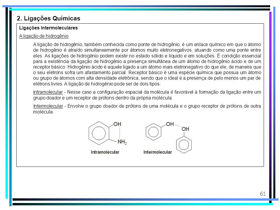 60 2. Ligações Químicas Ligações Intermoleculares Dipolo induzido - Dipolo induzido: Também chamada Força de dispersão de London, é uma atração que oc