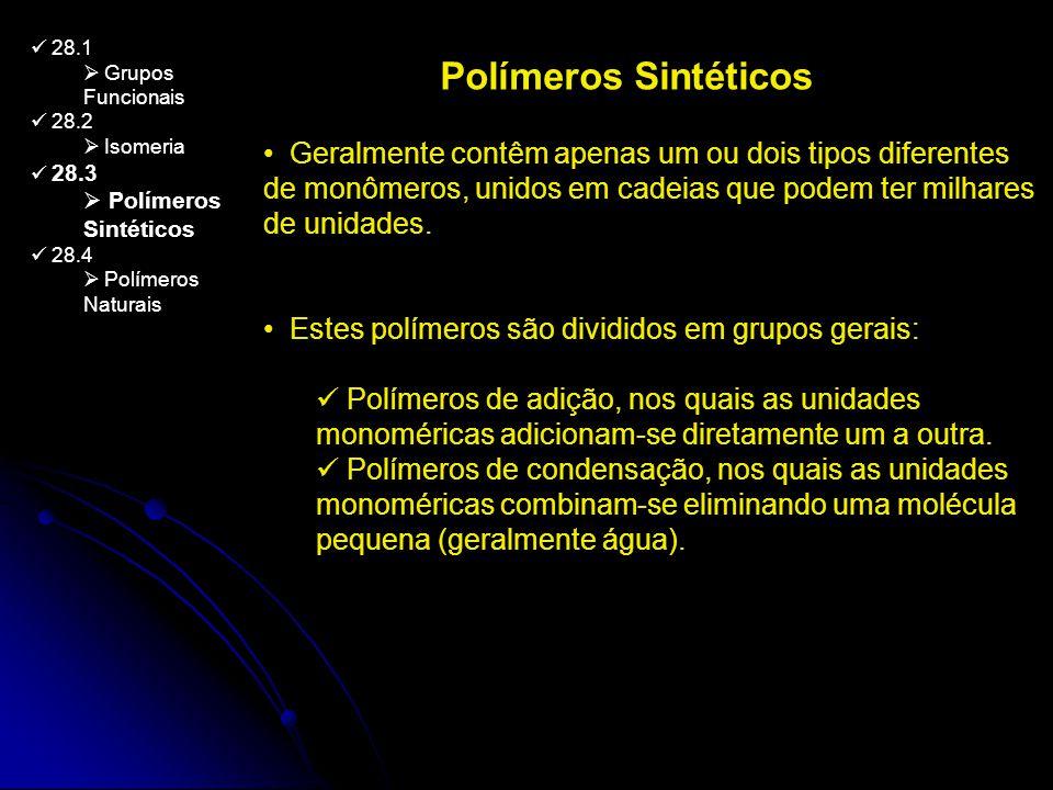 28.1 Grupos Funcionais 28.2 Isomeria 28.3 Polímeros Sintéticos 28.4 Polímeros Naturais Polímeros Sintéticos Geralmente contêm apenas um ou dois tipos