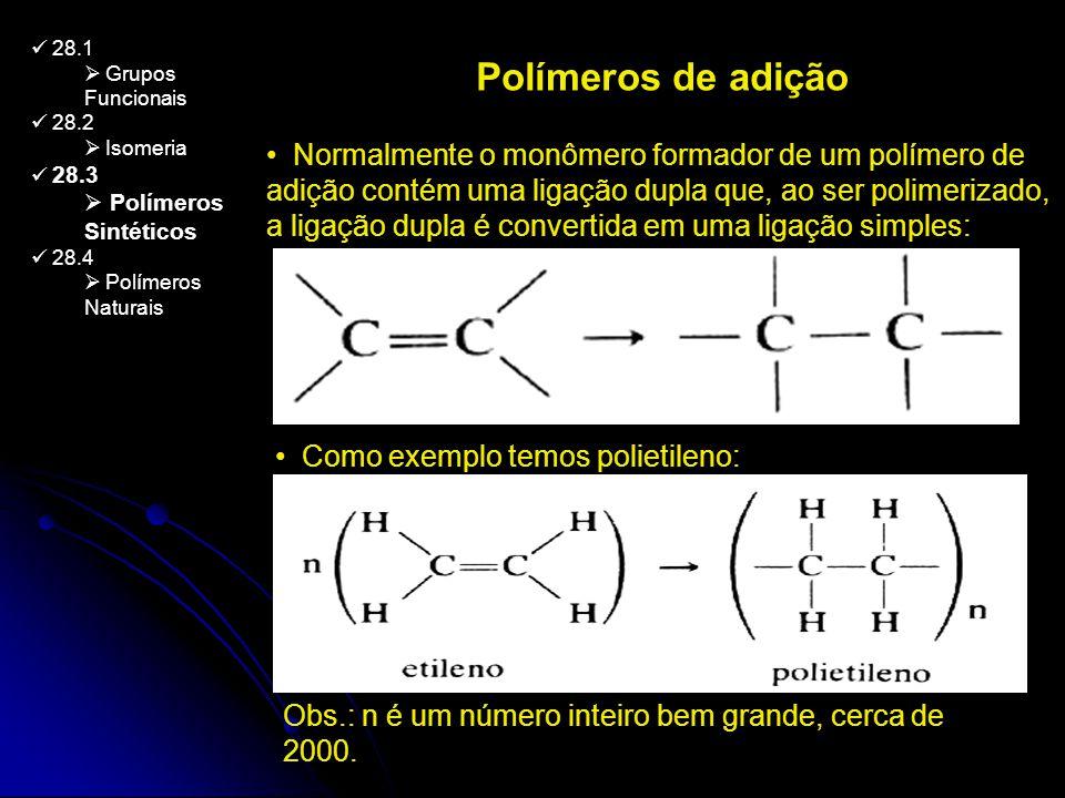 28.1 Grupos Funcionais 28.2 Isomeria 28.3 Polímeros Sintéticos 28.4 Polímeros Naturais Polímeros de adição Normalmente o monômero formador de um polím