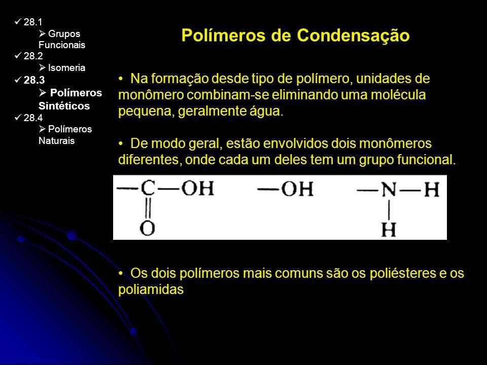 28.1 Grupos Funcionais 28.2 Isomeria 28.3 Polímeros Sintéticos 28.4 Polímeros Naturais Na formação desde tipo de polímero, unidades de monômero combin