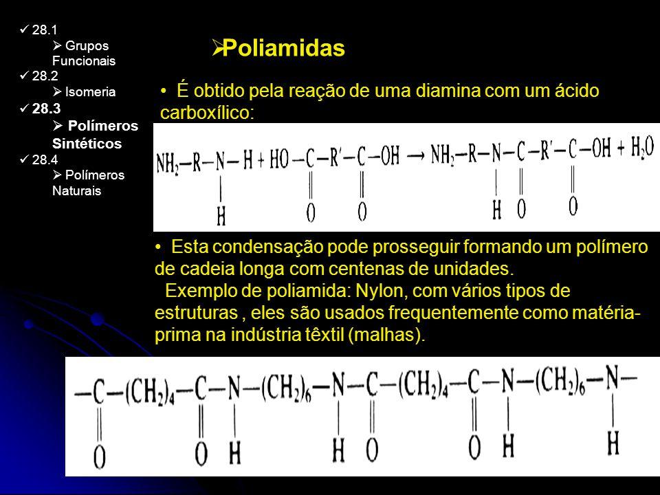 28.1 Grupos Funcionais 28.2 Isomeria 28.3 Polímeros Sintéticos 28.4 Polímeros Naturais Poliamidas É obtido pela reação de uma diamina com um ácido car
