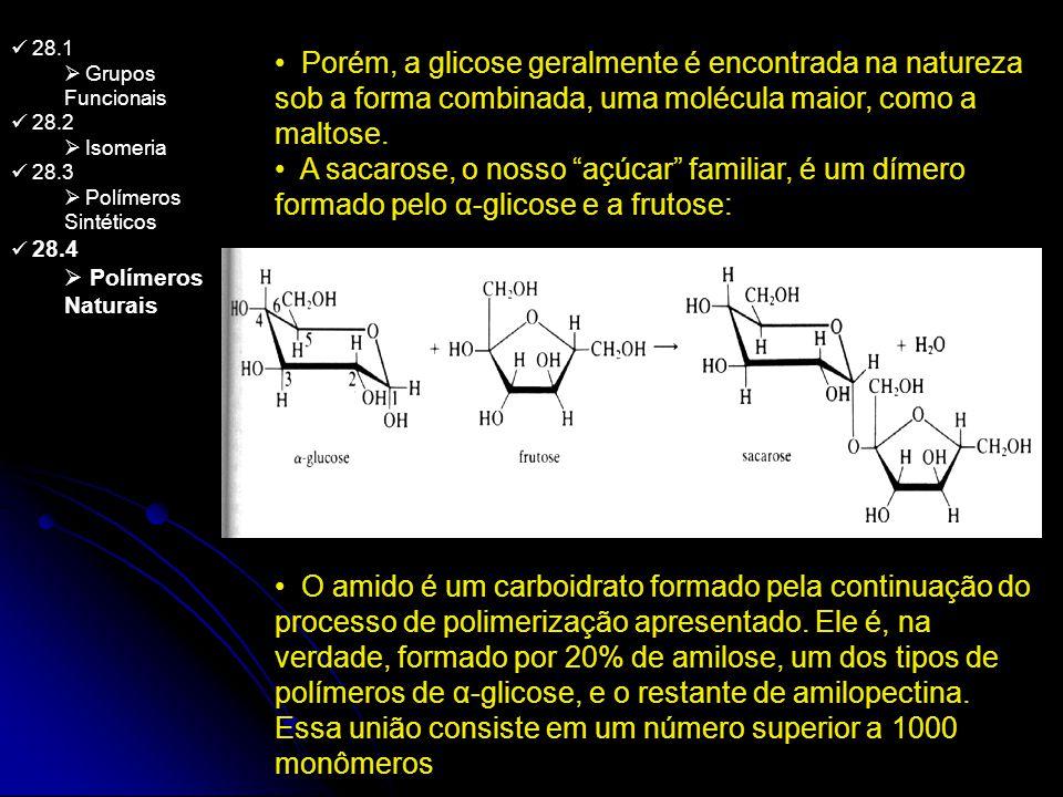 28.1 Grupos Funcionais 28.2 Isomeria 28.3 Polímeros Sintéticos 28.4 Polímeros Naturais Porém, a glicose geralmente é encontrada na natureza sob a form
