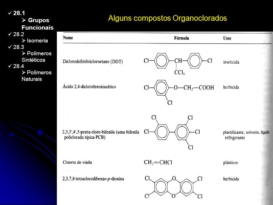 Alguns compostos Organoclorados 28.1 Grupos Funcionais 28.2 Isomeria 28.3 Polímeros Sintéticos 28.4 Polímeros Naturais