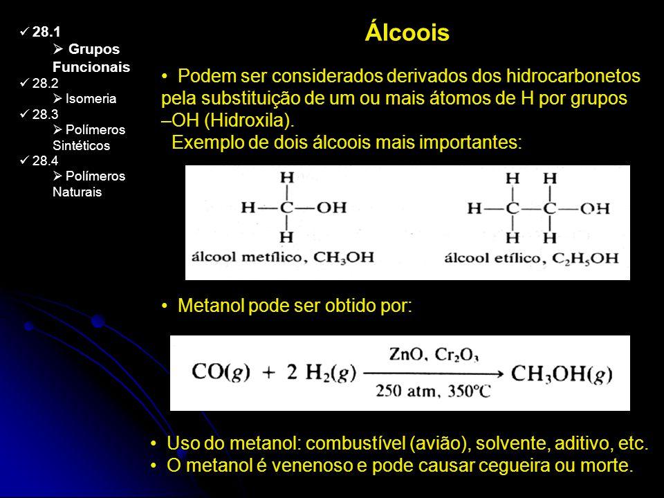 28.1 Grupos Funcionais 28.2 Isomeria 28.3 Polímeros Sintéticos 28.4 Polímeros Naturais Álcoois Podem ser considerados derivados dos hidrocarbonetos pe