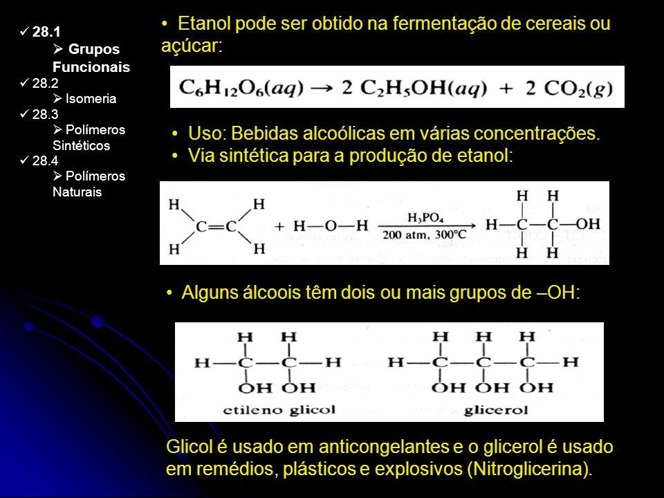 28.1 Grupos Funcionais 28.2 Isomeria 28.3 Polímeros Sintéticos 28.4 Polímeros Naturais Etanol pode ser obtido na fermentação de cereais ou açúcar: Uso