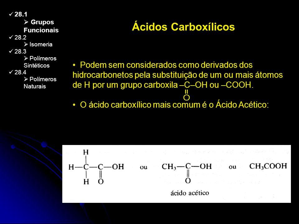 Ácidos Carboxílicos 28.1 Grupos Funcionais 28.2 Isomeria 28.3 Polímeros Sintéticos 28.4 Polímeros Naturais Podem sem considerados como derivados dos h