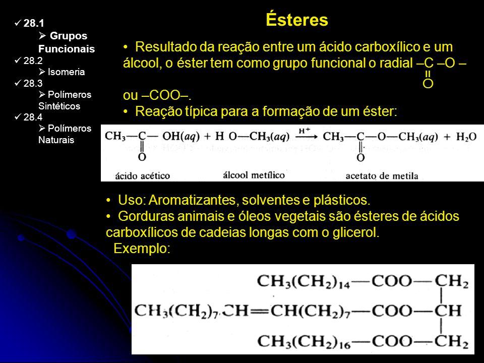Ésteres 28.1 Grupos Funcionais 28.2 Isomeria 28.3 Polímeros Sintéticos 28.4 Polímeros Naturais Resultado da reação entre um ácido carboxílico e um álc