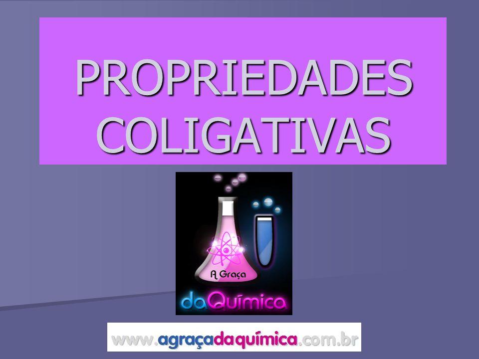 Propriedades Coligativas São mudanças que ocorrem no comportamento de um líquido ao se adicionar um soluto não volátil.