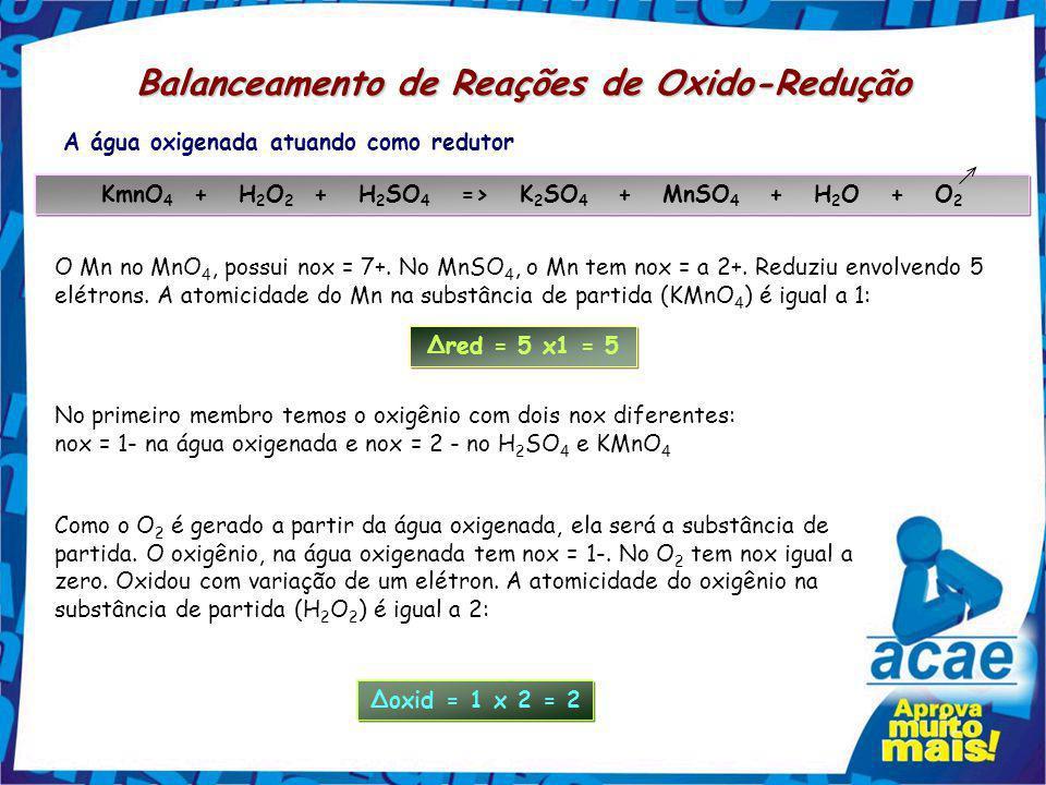 Balanceamento de Reações de Oxido-Redução A água oxigenada atuando como oxidante FeCl 2 + H 2 O 2 + HCl => FeCl 3 + H 2 O O oxigênio da água oxigenada
