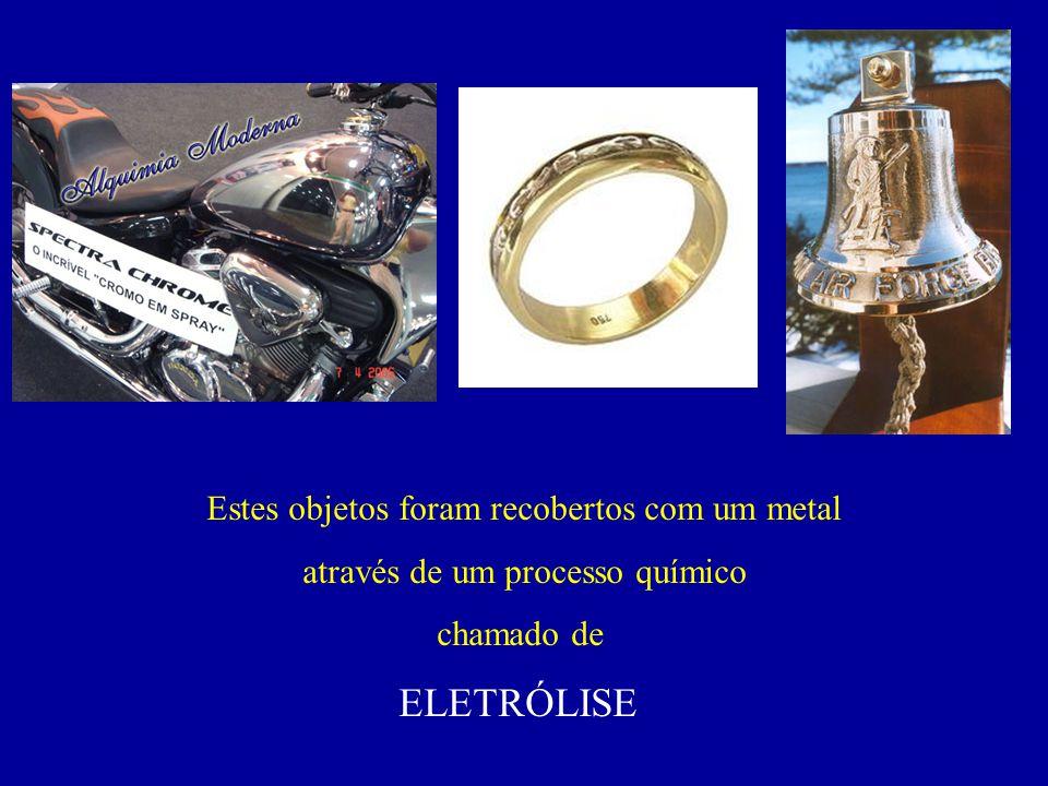 Estes objetos foram recobertos com um metal através de um processo químico chamado de ELETRÓLISE