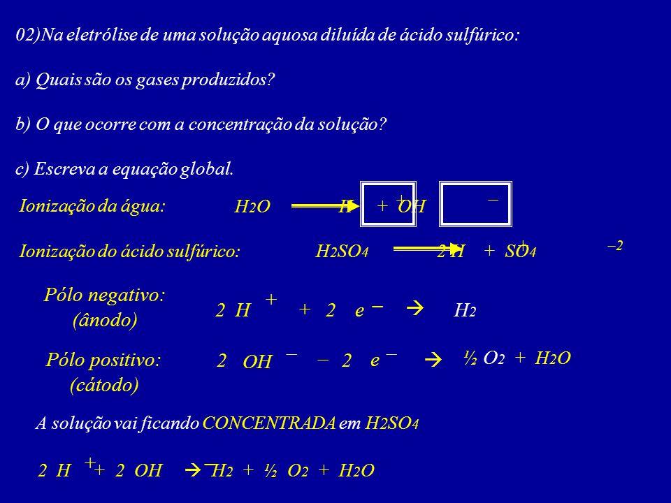 02)Na eletrólise de uma solução aquosa diluída de ácido sulfúrico: a) Quais são os gases produzidos? b) O que ocorre com a concentração da solução? c)